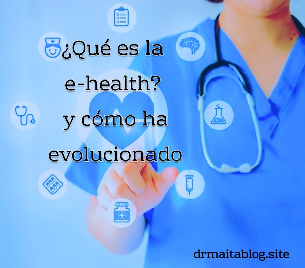 ¿Qué es la e-health? y como ha evolucionado