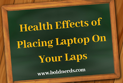 Health Effects of Placing Laptops on Your Laps