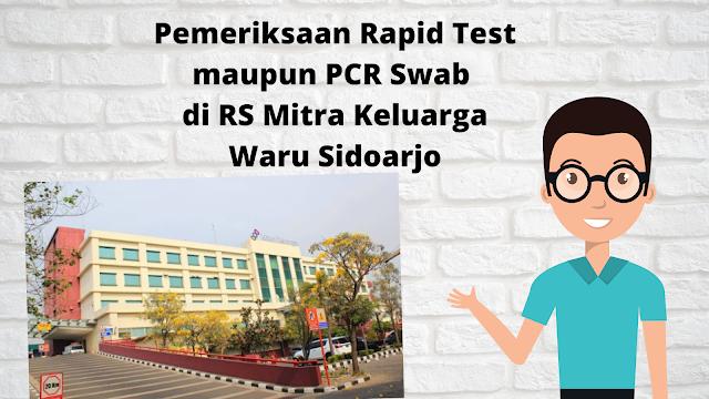 jangan lupa pemeriksaan rapid test maupun pcr swab di rs mitra keluarga waru sidoarjo  jawa timur