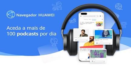 Descubra os seus Podcasts favoritos no Navegador da Huawei e no Huawei Assistant