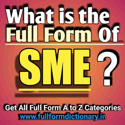 Full Form of SME, Additional Information of the full form of SME