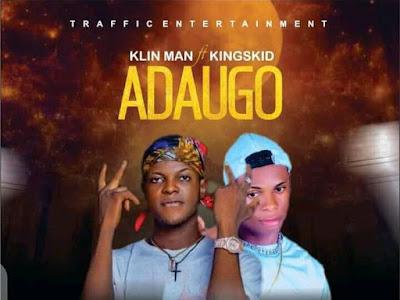 DOWNLOAD MUSIC:- Klin man ft Kingskid _ Adaugo-mp3