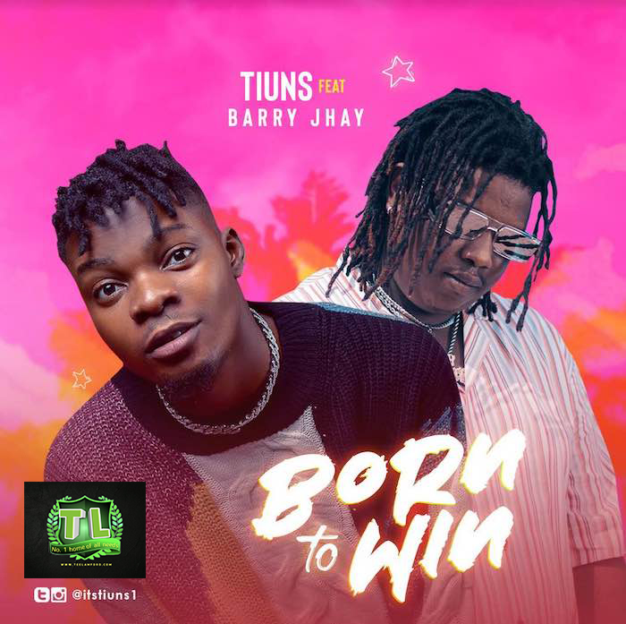 Tiuns-Born-To-Win-Ft-Barry-Jhay-mp3-download-Teelamford