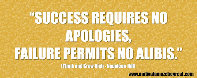 "56 Best Think And Grow Rich Quotes by Napoleon Hill: ""Success requires no apologies, failure permits no alibis."""