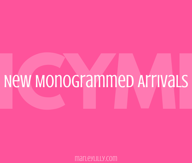 ICYMI New Monogrammed Arrivals