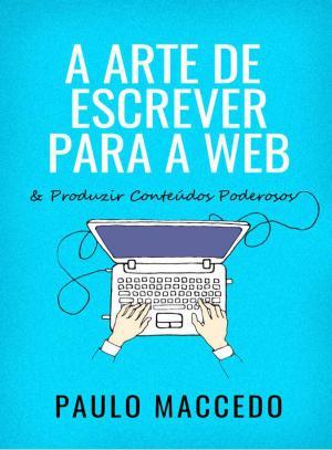A Arte de Escrever para a Web – Paulo Maccedo Download Grátis