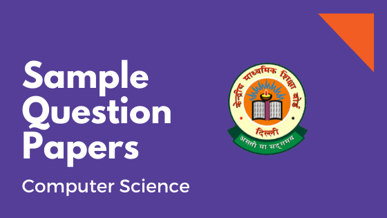 Class 12 Computer Science Sample Question Paper (CBSE Board)