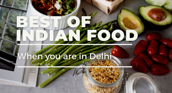 Best of 10 dishes to check when you are in Delhi, India