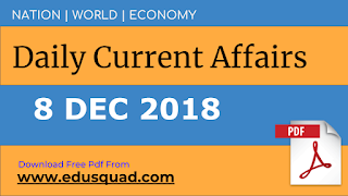 Current Affairs : 8 December 2018