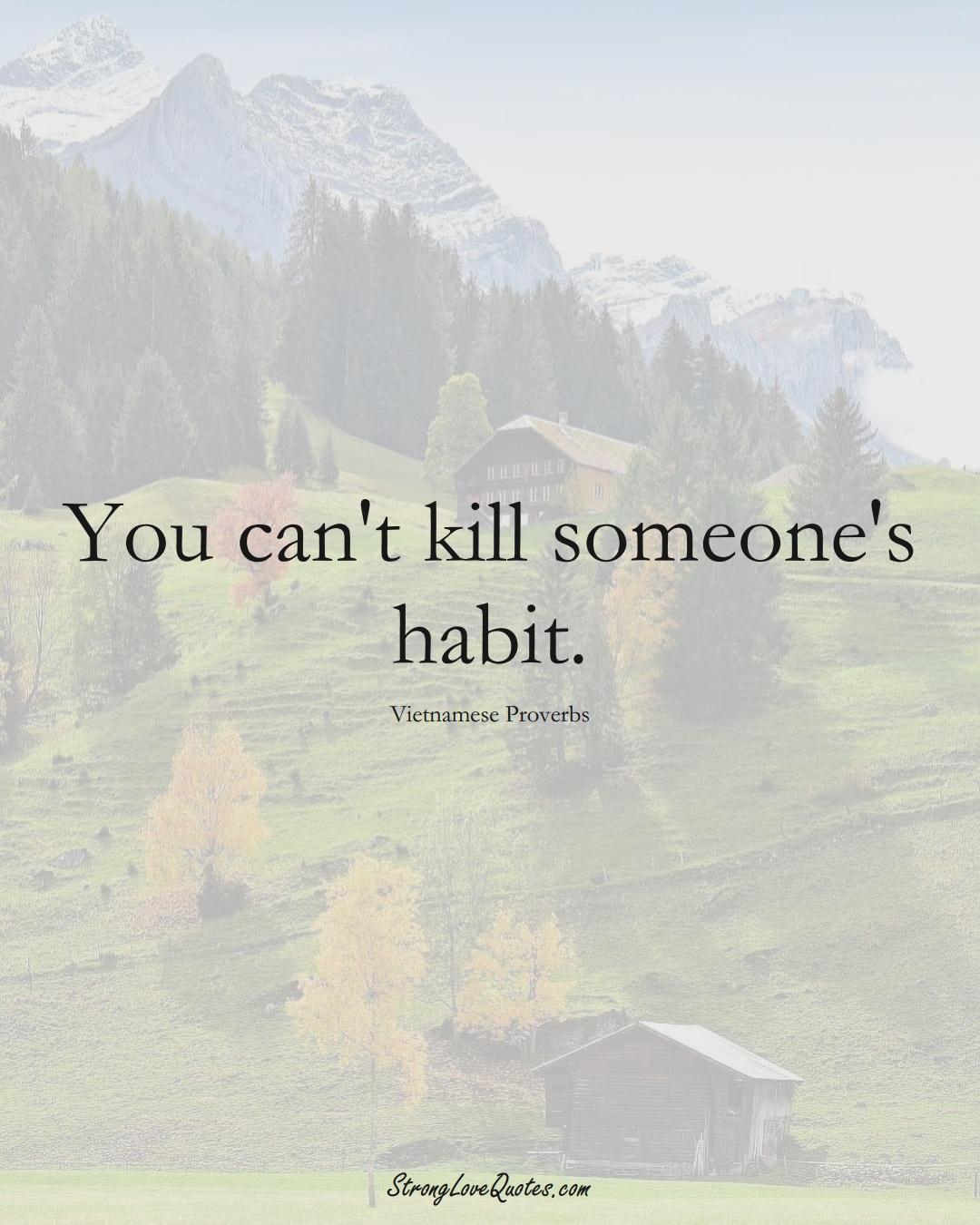 You can't kill someone's habit. (Vietnamese Sayings);  #AsianSayings