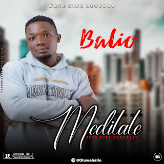 [AUDIO] Balio - Meditate Prod. By Kelzpro Beat