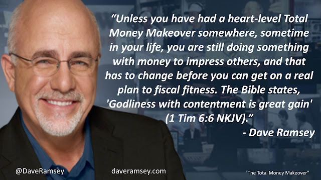 "Quote from Dave Ramsey- ""Unless you have had a heart-level Total Money Makeover somewhere, sometime in your life, you are still doing something with money to impress others, and that has to change before you can get on a real plan to fiscal fitness. The Bible states, 'Godliness with contentment is great gain' (1 Tim 6:6 NKJV)."" #Resentment #Contentment #Gratitude #Money #Finances #Bible"