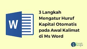 3 Langkah Mengatur Huruf Kapital Otomatis pada Awal Kalimat di Ms Word