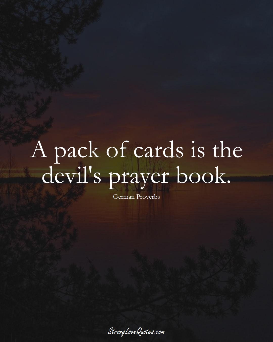 A pack of cards is the devil's prayer book. (German Sayings);  #EuropeanSayings