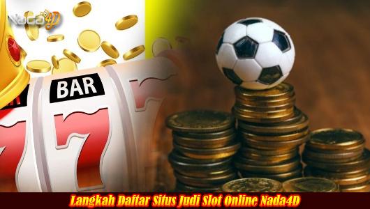 Langkah Daftar Situs Judi Slot Online Nada4D