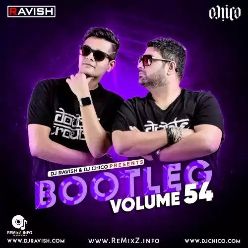 Bootleg Vol. 54 - DJ Ravish & DJ Chico