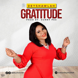 NEW SONG: Gratitude By DeyShawlah (DOWNLOAD NOW)