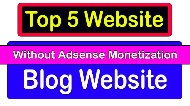 Top 5 Website Without Adsense Monetization In Blogger, Without Adsense Apne Blog Website Se Paise Kamaye