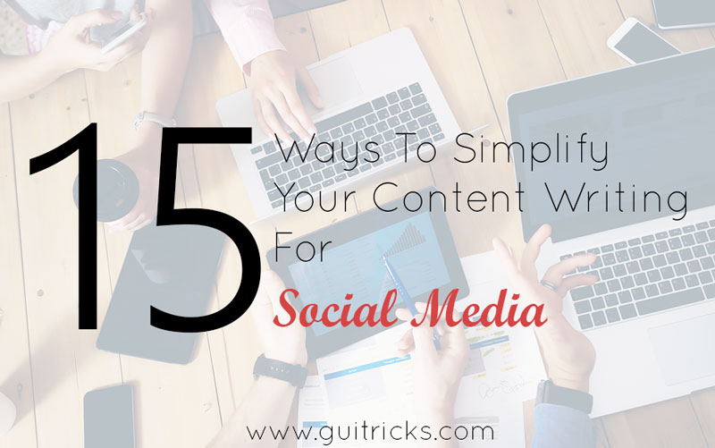 15 Ways To Simplify Your Content Writing For Social Media