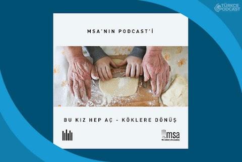 Bu Kız Hep Aç - Köklere Dönüş Podcast