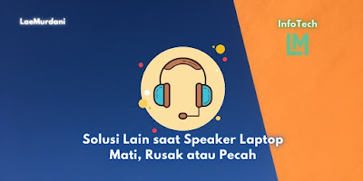 Solusi Lain saat Speaker Laptop Mati, Rusak atau Pecah