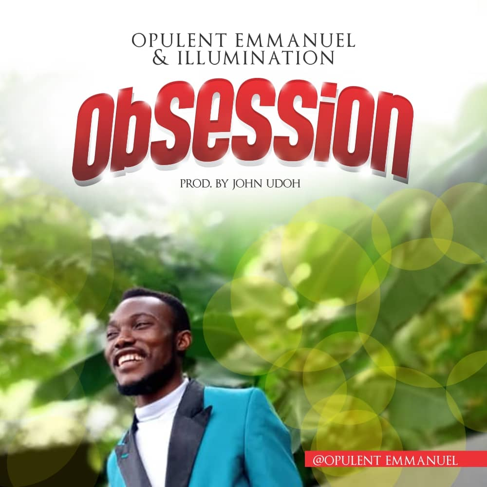 "MUSIC: Opulent Emmanuel & ILLUMINATION - Obsession  Gospel music minister Opulent Emmanuel and ILLUMINATION presents a brand new single titled ""Obsession""   OBSESSION is song that tells of the generation of desperate worshippers and unending desire for the infilling of the spirit.  SEE ALSO: MUSIC: Opulent Emmanuel & ILLUMINATION - Jesus Reigns  It's a call to the understanding that worship is first presenting our bodies a living sacrifice before the an acceptable fruit of the lips. A fellowship and communion for more infilling of the spirit.  Download Below And Share!  Download Mp3"