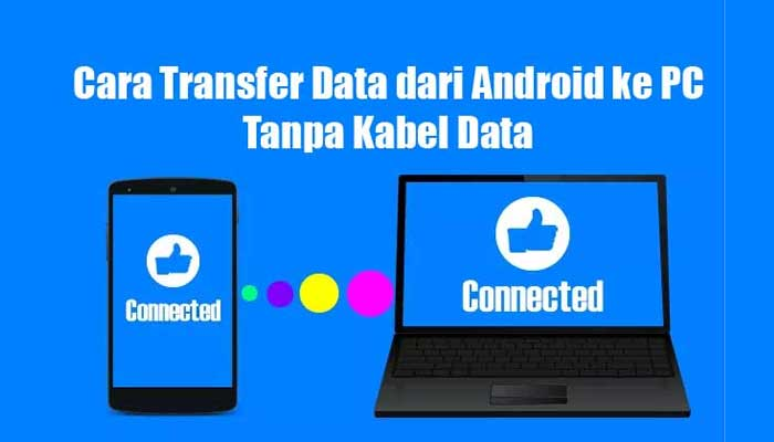 Cara Transfer Data dari Android ke PC Tanpa Kabel Data
