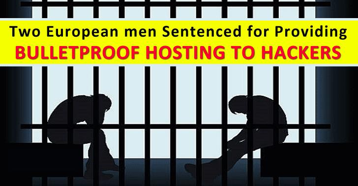 Two European Men Sentenced for Providing 'Bulletproof Hosting' to Hackers