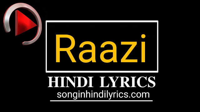 राज़ी - Raazi Lyrics – Arijit Singh