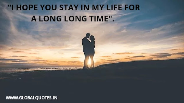 I hope you stay in my life for a long long time