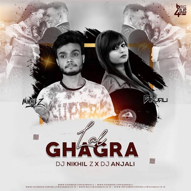 Lal Ghagra (Remix) Dj Nikhil Z X Dj Anjali