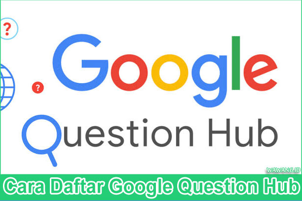 Cara Daftar Google Question Hub