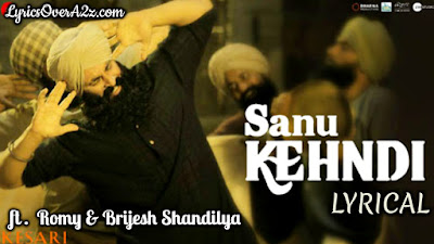 Sanu Kehndi Lyrics - Kesari | Romy & Brijesh Shandilya