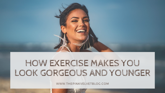 How Exercise Makes You Look Gorgeous and Younger
