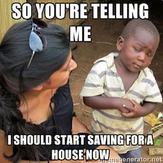 Funny Real Estate Memes - So You ARe Telling Me
