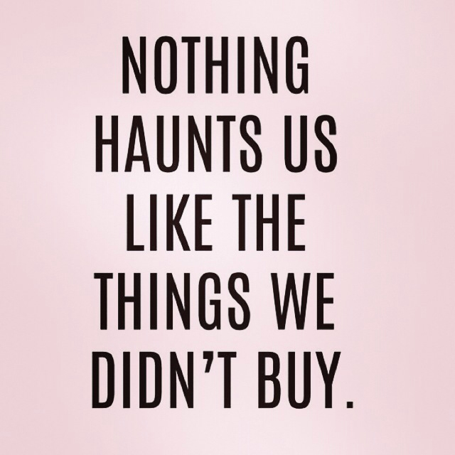 nothing haunts us like the things we didn't buy