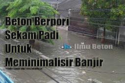 Beton Berpori Sekam Padi Untuk Meminimalisir Banjir