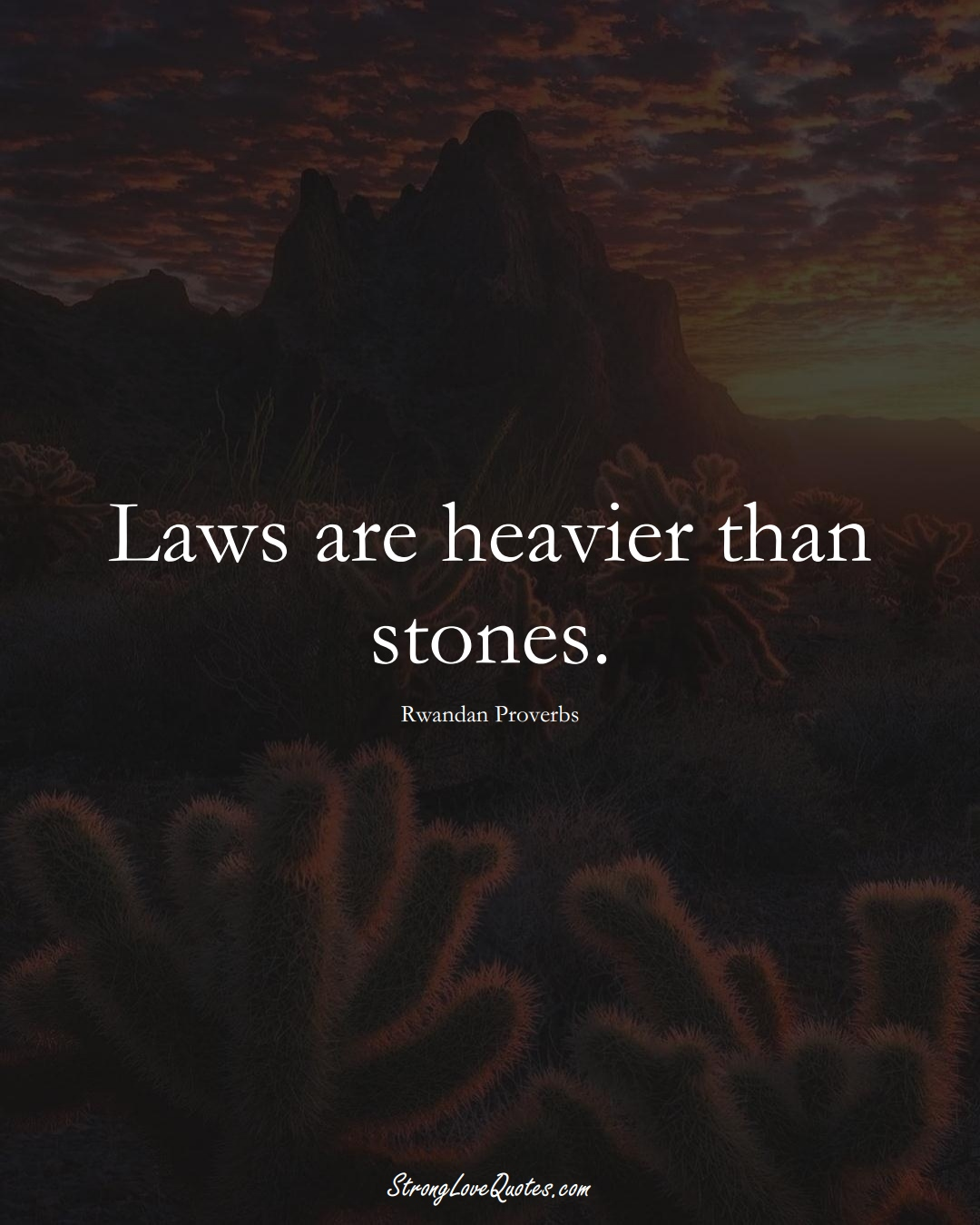 Laws are heavier than stones. (Rwandan Sayings);  #AfricanSayings