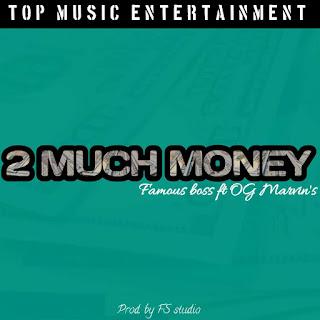DOWNLOAD MUSIC: Famous Boss ft Og martins - 2 much money