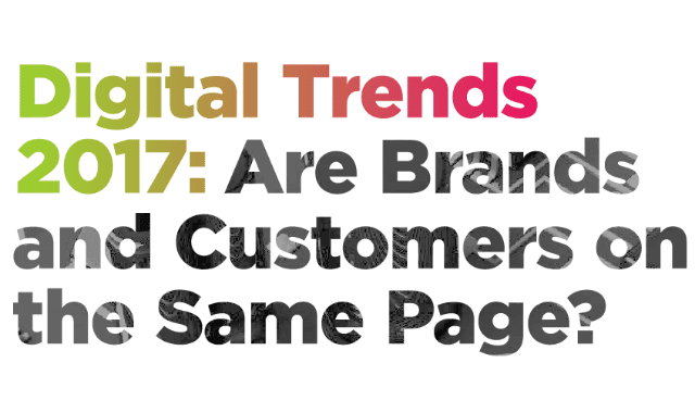 Digital Trends 2017: Are Brands and Customers on the Same Page?