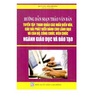 Hướng Dẫn Soạn Thảo Văn Bản - Tuyển Tập Tham Khảo Các Mẫu Diễn Văn, Các Bài Phát Biểu Dành Cho Lãnh Đạo Và Cán Bộ Công Chức, Viên Chức Ngành Giáo Dục Và Đào Tạo ebook PDF EPUB AWZ3 PRC MOBI