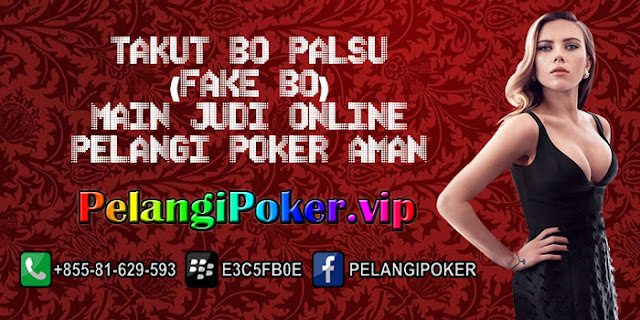 Takut-BO-Palsu-(FAKE-BO)-Main-Judi-Online-Pelangi-Poker-Aman