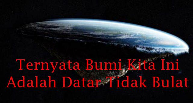 ternyata bumi ini datar tidak bulat