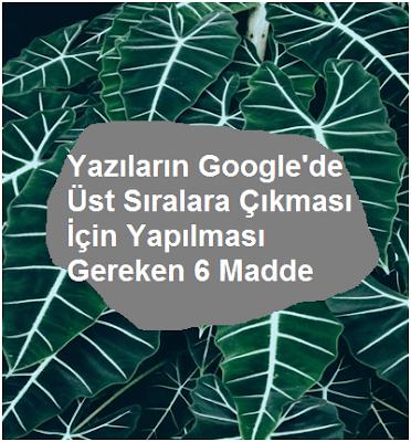 Yazıların Google'de Üst Sıralara Çıkması İçin Yapılması Gereken 6 Madde