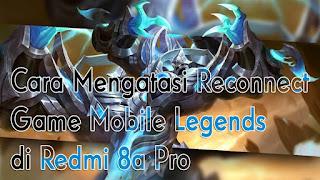 Cara Mengatasi Reconnect Game Mobile Legends Redmi 8a Pro