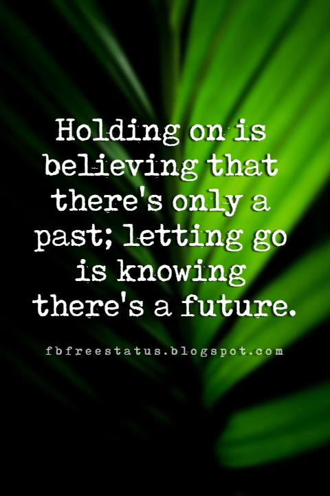 moving on quotes pinterest, Holding on is believing that there's only a past; letting go is knowing there's a future.
