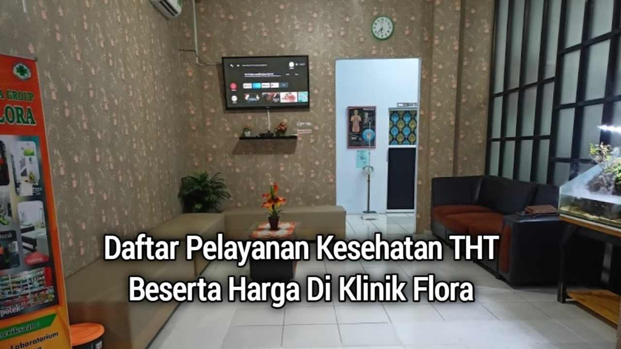Daftar Pelayanan Kesehatan THT Beserta Harga Di Klinik Flora