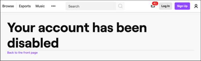 رسالة تؤكد أن حساب Twitch الخاص بك قد تم تعطيله بعد تعطيله ، كما هو موضح على موقع Twitch الإلكتروني.