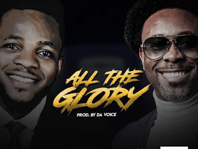 [Gospel Mp3] Da Voice ft. Samsong – All The Glory