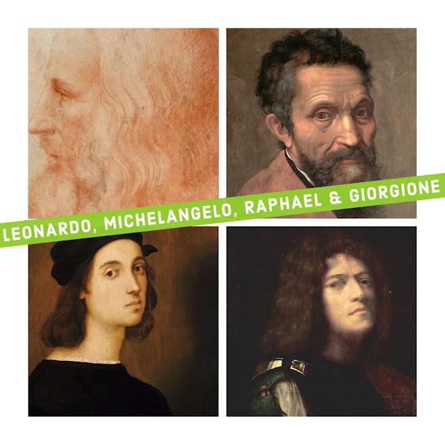 Leonardo, Michelangelo, Raphael, and Giorgione